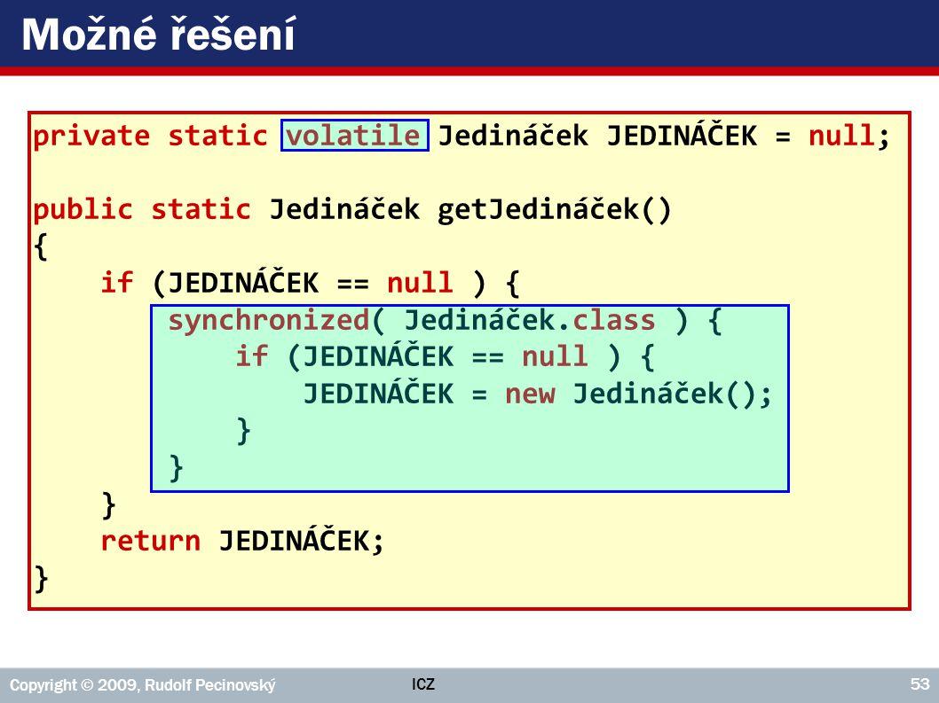 Možné řešení private static volatile Jedináček JEDINÁČEK = null;