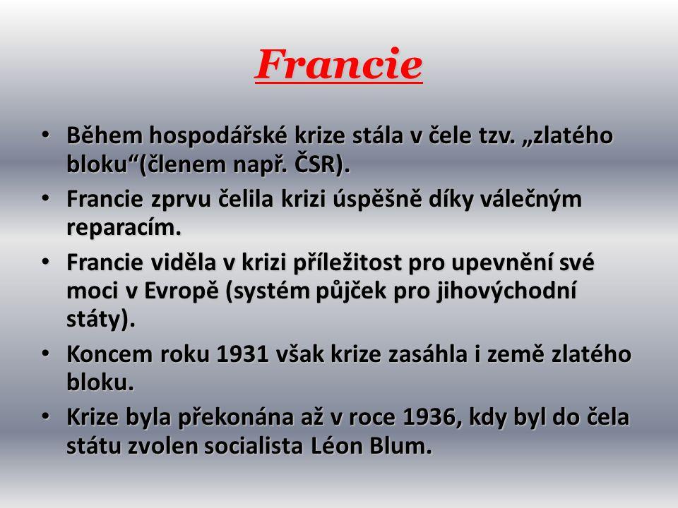 """Francie Během hospodářské krize stála v čele tzv. """"zlatého bloku (členem např. ČSR). Francie zprvu čelila krizi úspěšně díky válečným reparacím."""