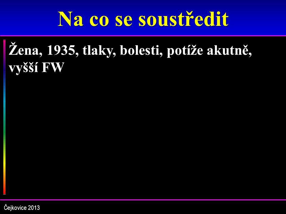 Na co se soustředit Žena, 1935, tlaky, bolesti, potíže akutně, vyšší FW Čejkovice 2013