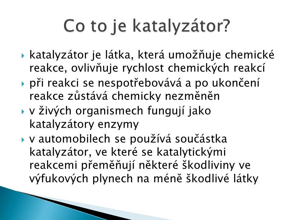 Co to je katalyzátor katalyzátor je látka, která umožňuje chemické reakce, ovlivňuje rychlost chemických reakcí.