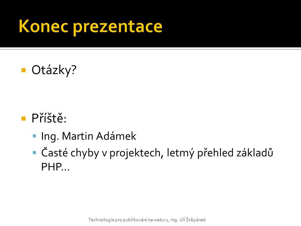 Konec prezentace Otázky Příště: Ing. Martin Adámek