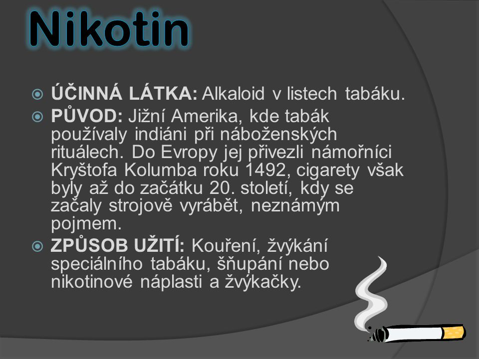 Nikotin ÚČINNÁ LÁTKA: Alkaloid v listech tabáku.