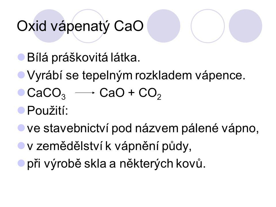 Oxid vápenatý CaO Bílá práškovitá látka.
