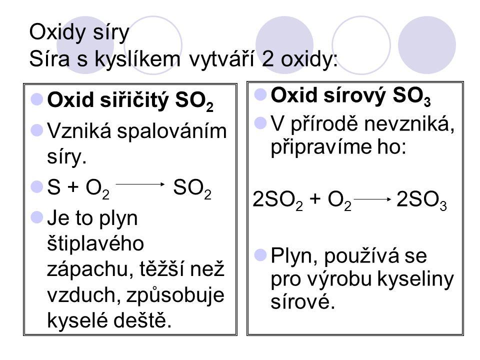 Oxidy síry Síra s kyslíkem vytváří 2 oxidy: