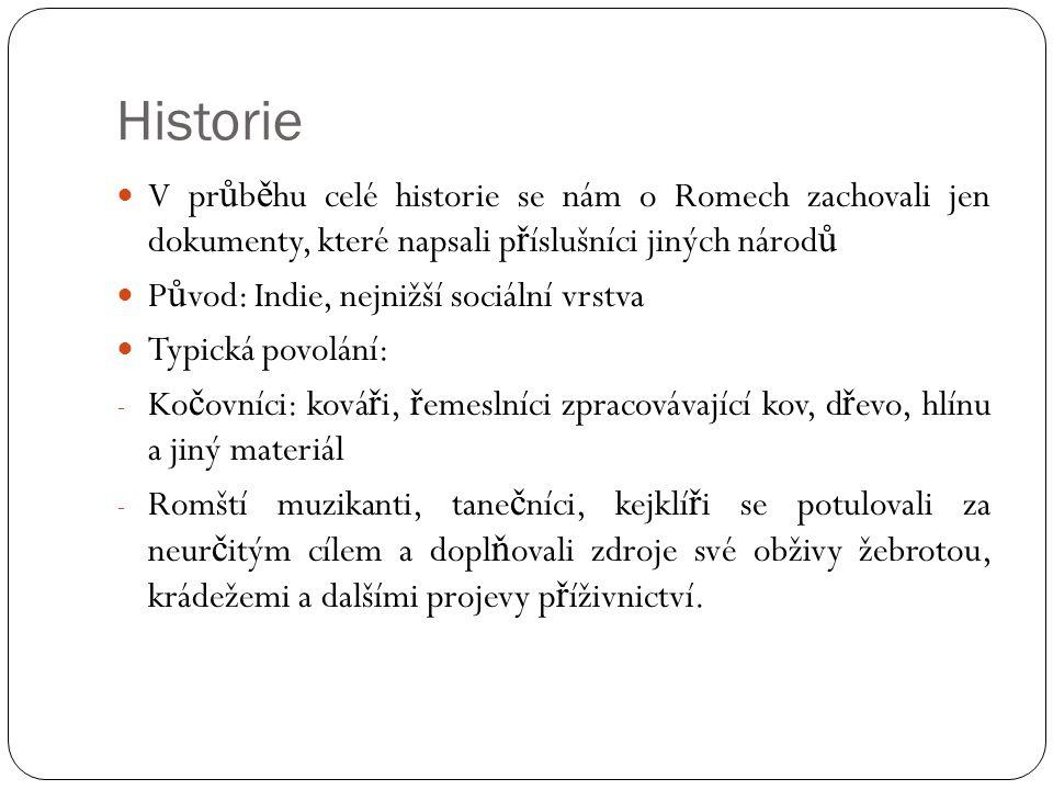 Historie V průběhu celé historie se nám o Romech zachovali jen dokumenty, které napsali příslušníci jiných národů.