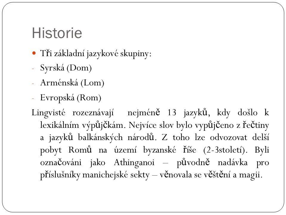 Historie Tři základní jazykové skupiny: Syrská (Dom) Arménská (Lom)