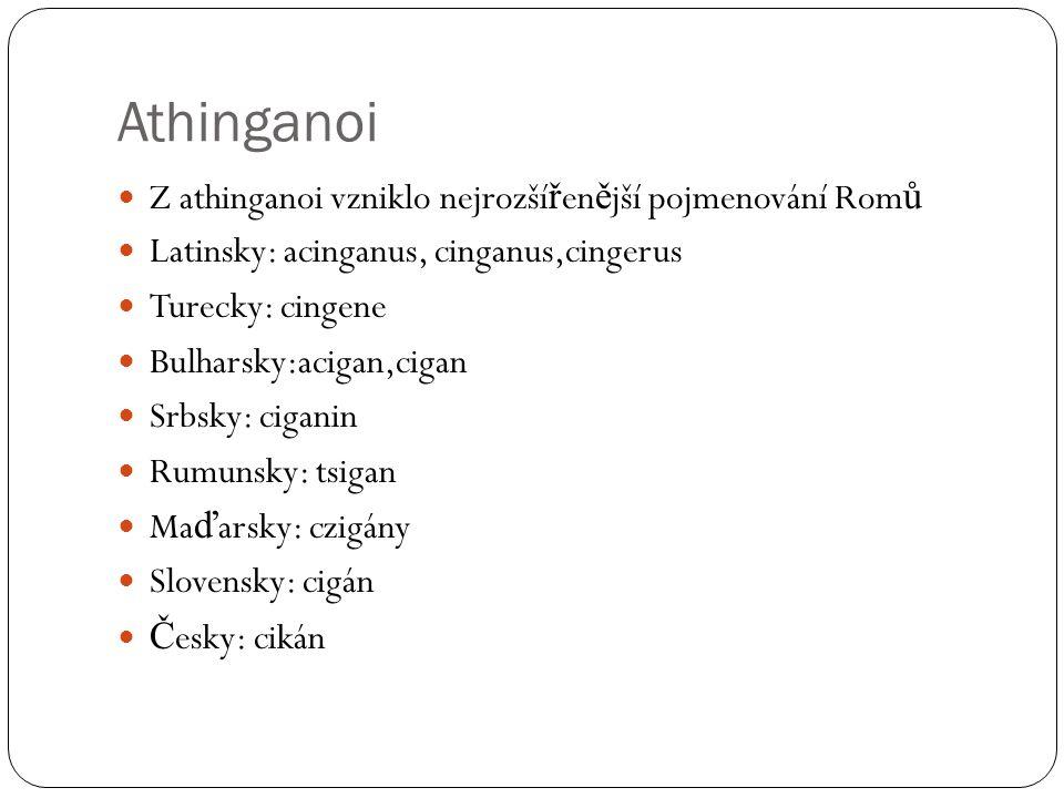 Athinganoi Z athinganoi vzniklo nejrozšířenější pojmenování Romů