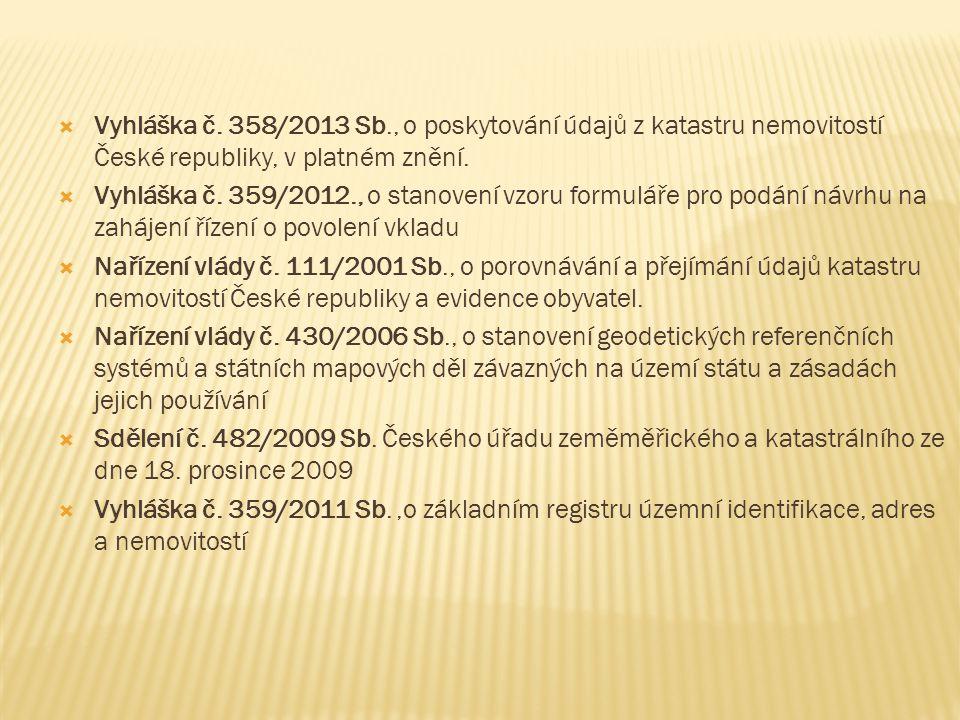 Vyhláška č. 358/2013 Sb., o poskytování údajů z katastru nemovitostí České republiky, v platném znění.