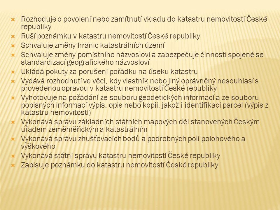 Rozhoduje o povolení nebo zamítnutí vkladu do katastru nemovitostí České republiky