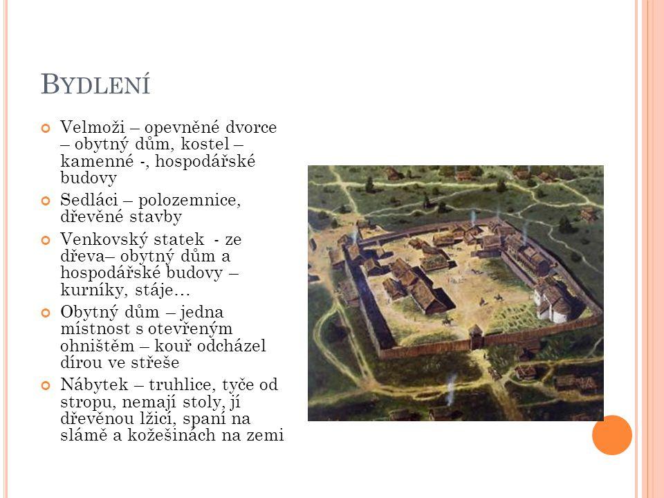 Bydlení Velmoži – opevněné dvorce – obytný dům, kostel – kamenné -, hospodářské budovy. Sedláci – polozemnice, dřevěné stavby.