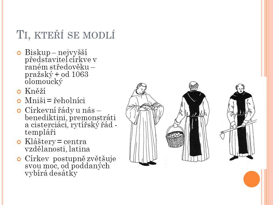 Ti, kteří se modlí Biskup – nejvyšší představitel církve v raném středověku – pražský + od 1063 olomoucký.