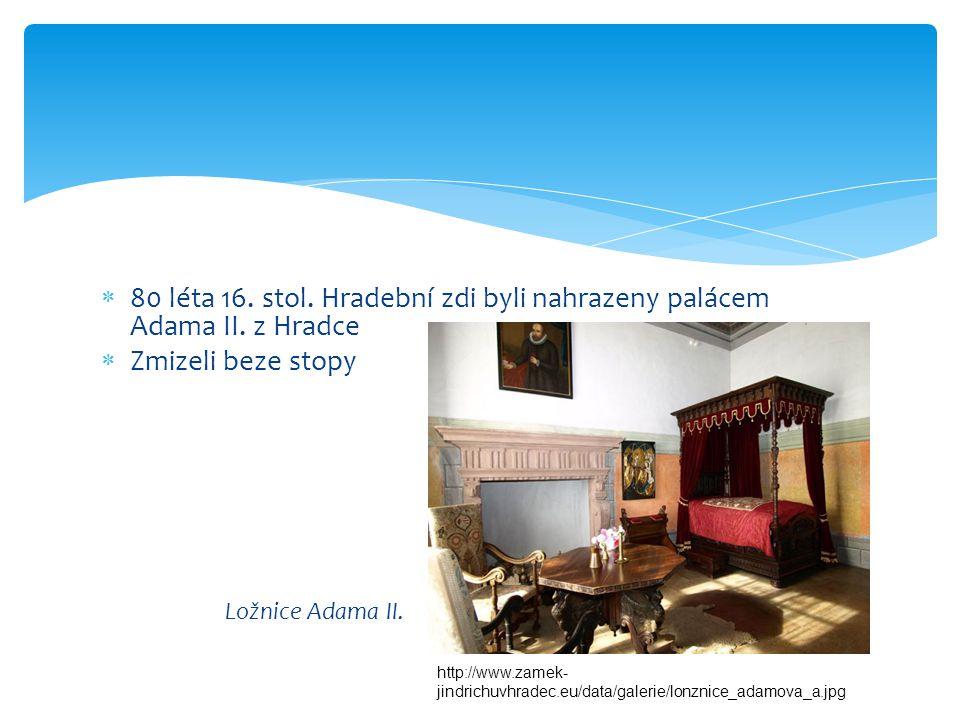 80 léta 16. stol. Hradební zdi byli nahrazeny palácem Adama II