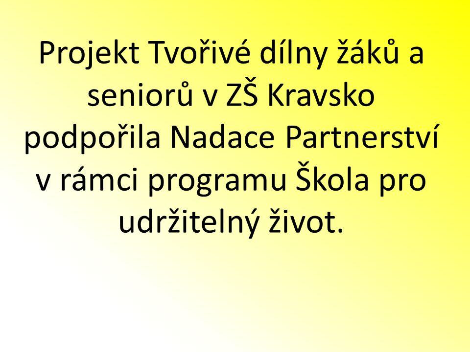 Projekt Tvořivé dílny žáků a seniorů v ZŠ Kravsko podpořila Nadace Partnerství v rámci programu Škola pro udržitelný život.
