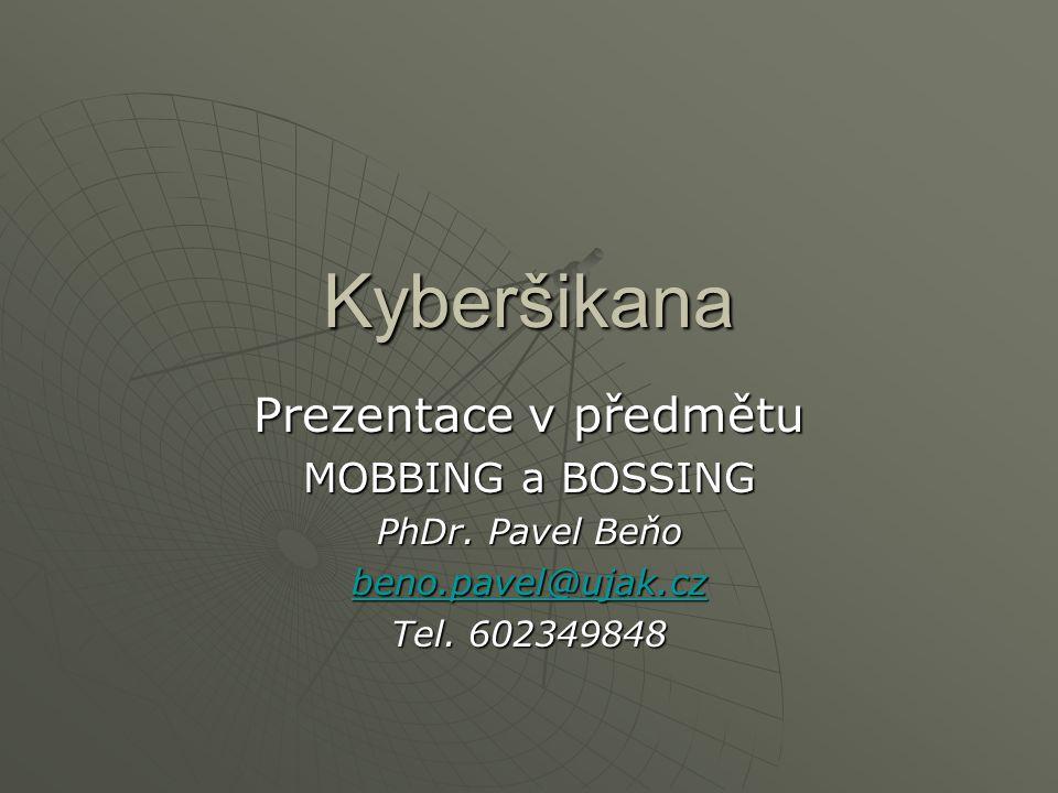 Kyberšikana Prezentace v předmětu MOBBING a BOSSING PhDr. Pavel Beňo