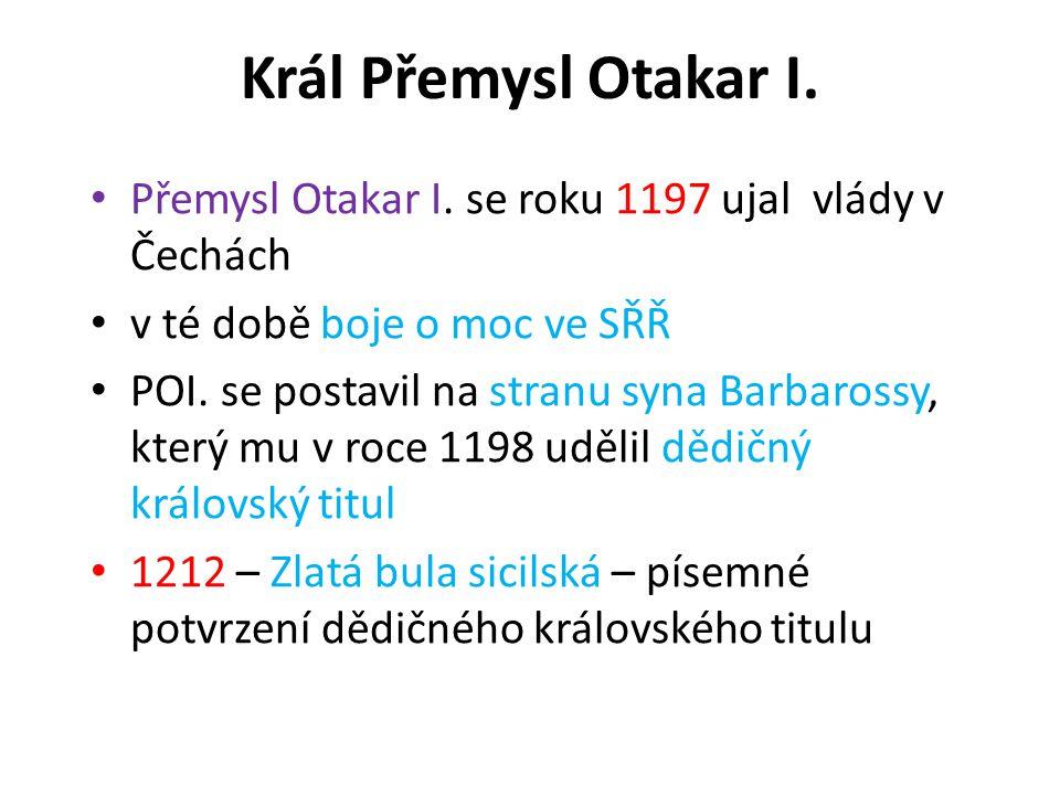 Král Přemysl Otakar I. Přemysl Otakar I. se roku 1197 ujal vlády v Čechách. v té době boje o moc ve SŘŘ.