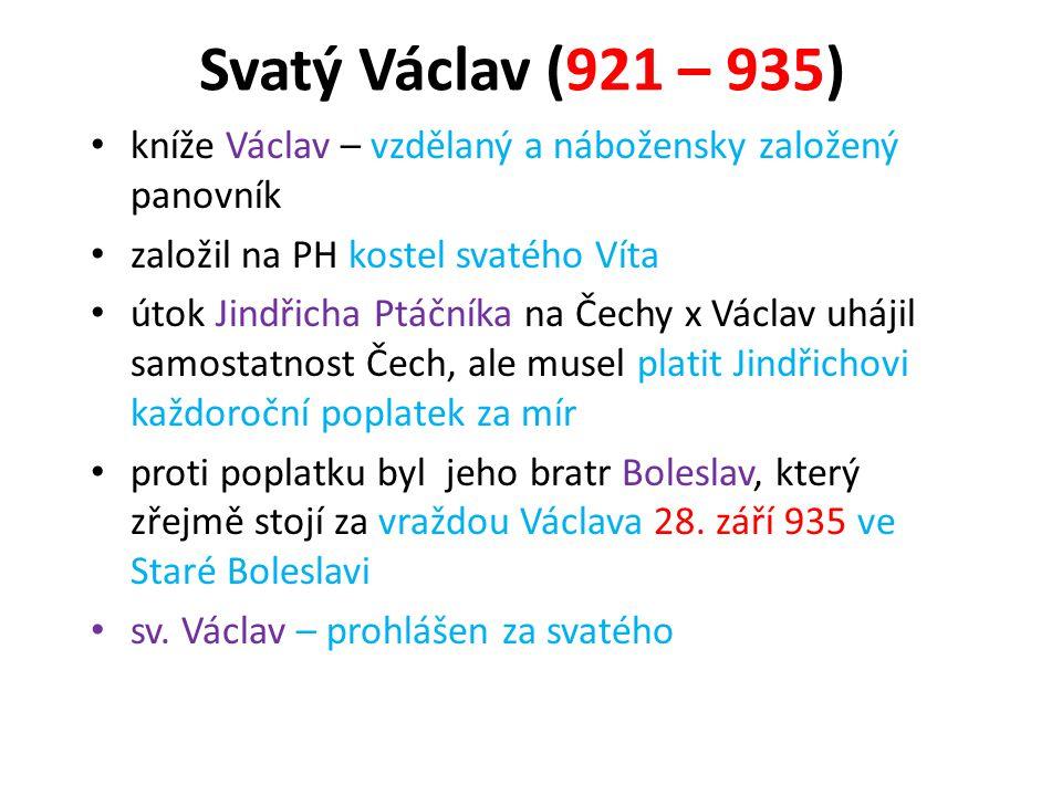 Svatý Václav (921 – 935) kníže Václav – vzdělaný a nábožensky založený panovník. založil na PH kostel svatého Víta.