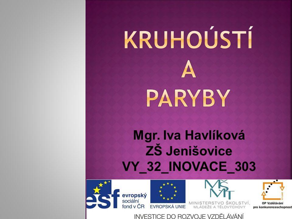 Kruhoústí a paryby Mgr. Iva Havlíková ZŠ Jenišovice VY_32_INOVACE_303