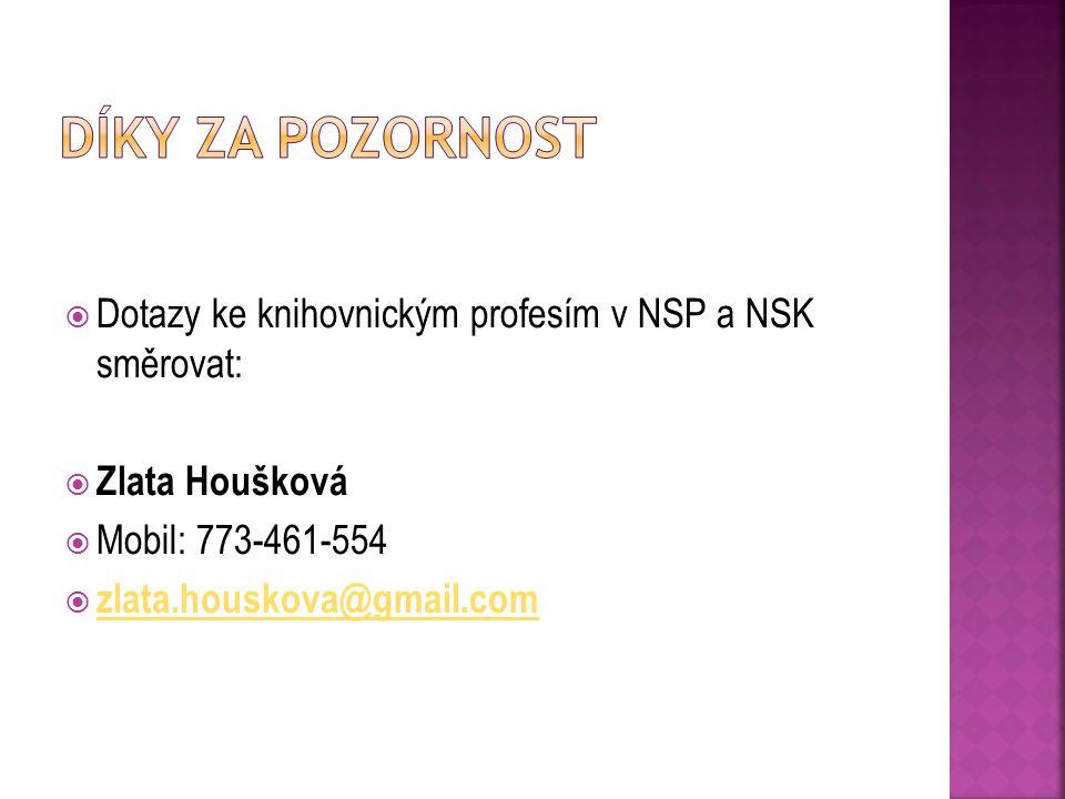 Díky za pozornost Dotazy ke knihovnickým profesím v NSP a NSK směrovat: Zlata Houšková. Mobil: 773-461-554.