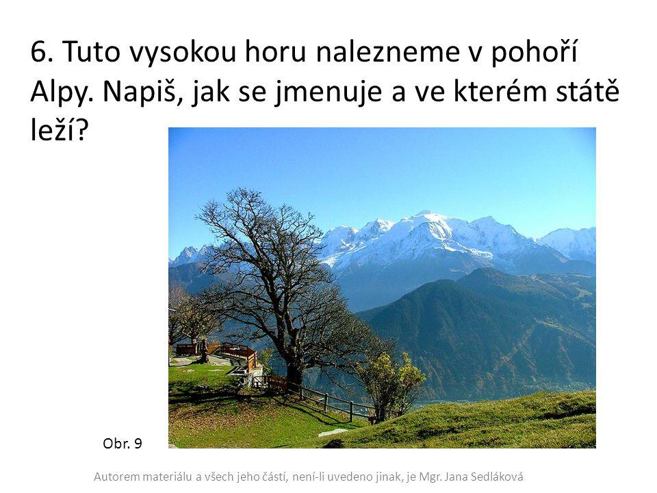 6. Tuto vysokou horu nalezneme v pohoří Alpy