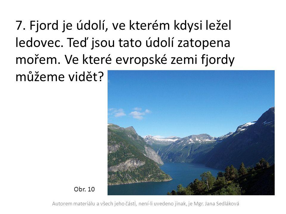 7. Fjord je údolí, ve kterém kdysi ležel ledovec