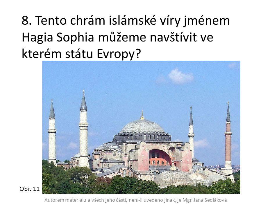 8. Tento chrám islámské víry jménem Hagia Sophia můžeme navštívit ve kterém státu Evropy