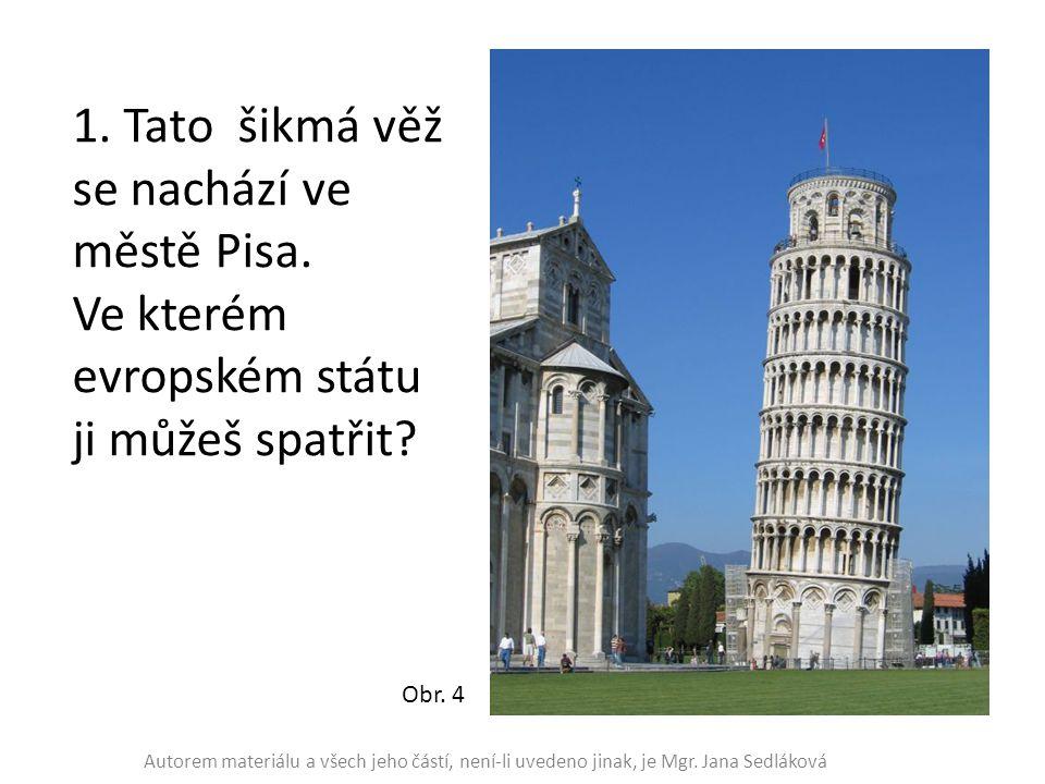 1. Tato šikmá věž se nachází ve městě Pisa.