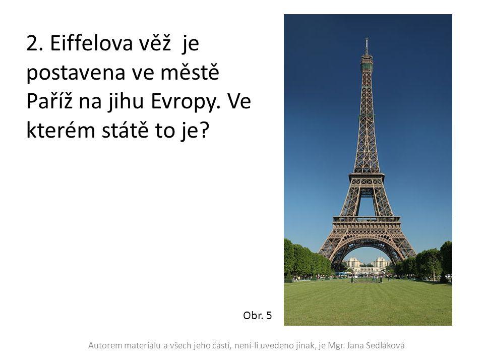 2. Eiffelova věž je postavena ve městě Paříž na jihu Evropy