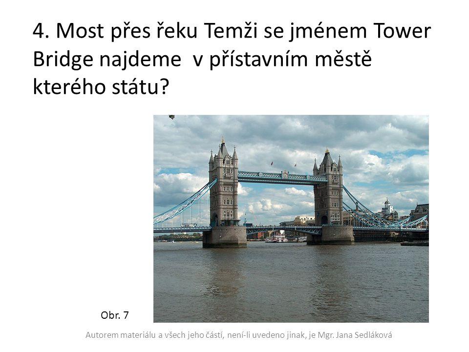 4. Most přes řeku Temži se jménem Tower Bridge najdeme v přístavním městě kterého státu