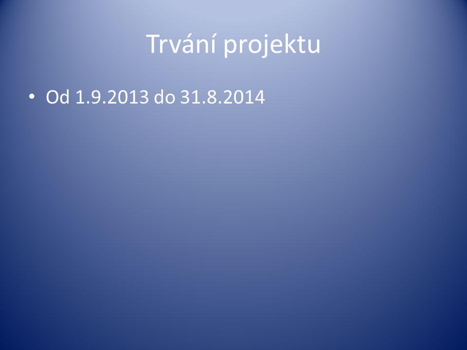 Trvání projektu Od 1.9.2013 do 31.8.2014