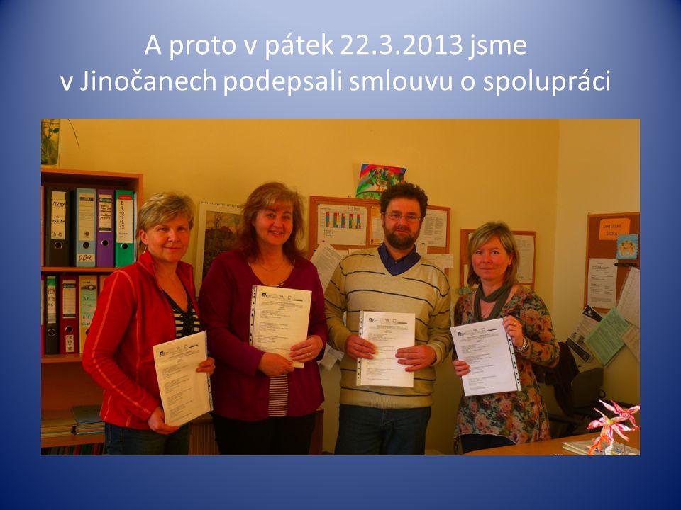 A proto v pátek 22.3.2013 jsme v Jinočanech podepsali smlouvu o spolupráci