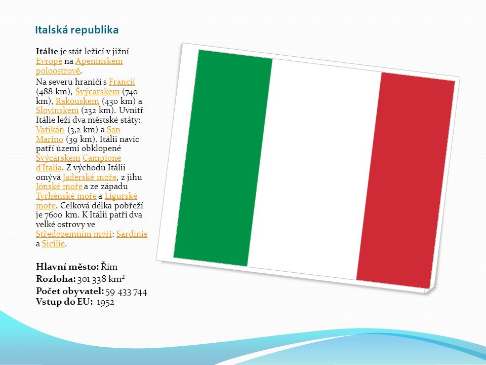 Italská republika Hlavní město: Řím Rozloha: 301 338 km²
