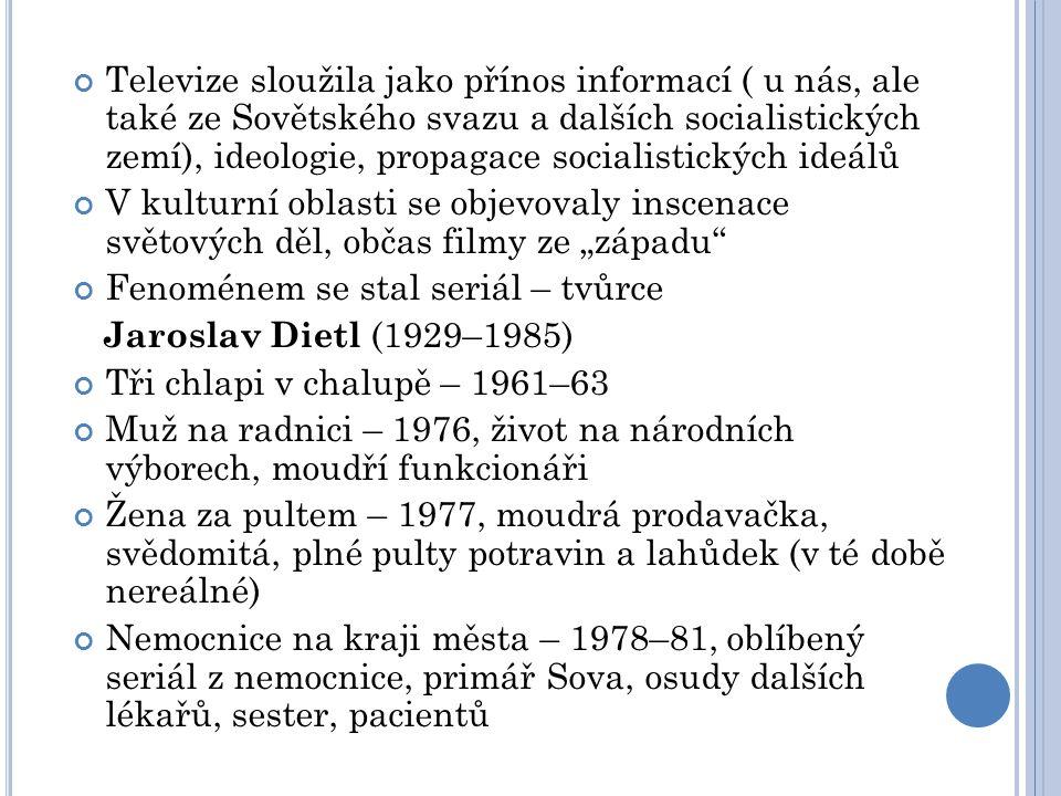 Televize sloužila jako přínos informací ( u nás, ale také ze Sovětského svazu a dalších socialistických zemí), ideologie, propagace socialistických ideálů