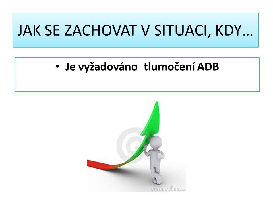 Je vyžadováno tlumočení ADB