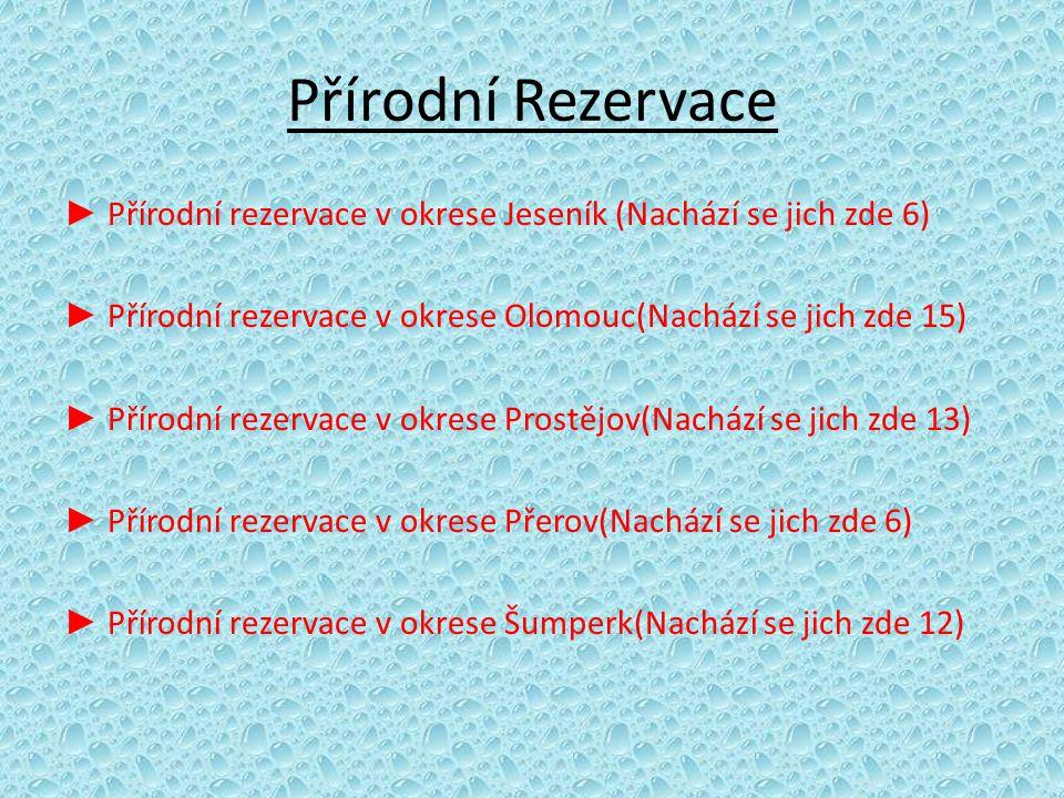 Přírodní Rezervace ► Přírodní rezervace v okrese Jeseník (Nachází se jich zde 6) ► Přírodní rezervace v okrese Olomouc(Nachází se jich zde 15)