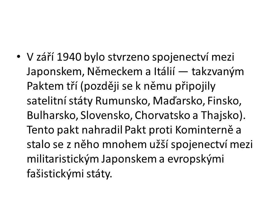 V září 1940 bylo stvrzeno spojenectví mezi Japonskem, Německem a Itálií — takzvaným Paktem tří (později se k němu připojily satelitní státy Rumunsko, Maďarsko, Finsko, Bulharsko, Slovensko, Chorvatsko a Thajsko).