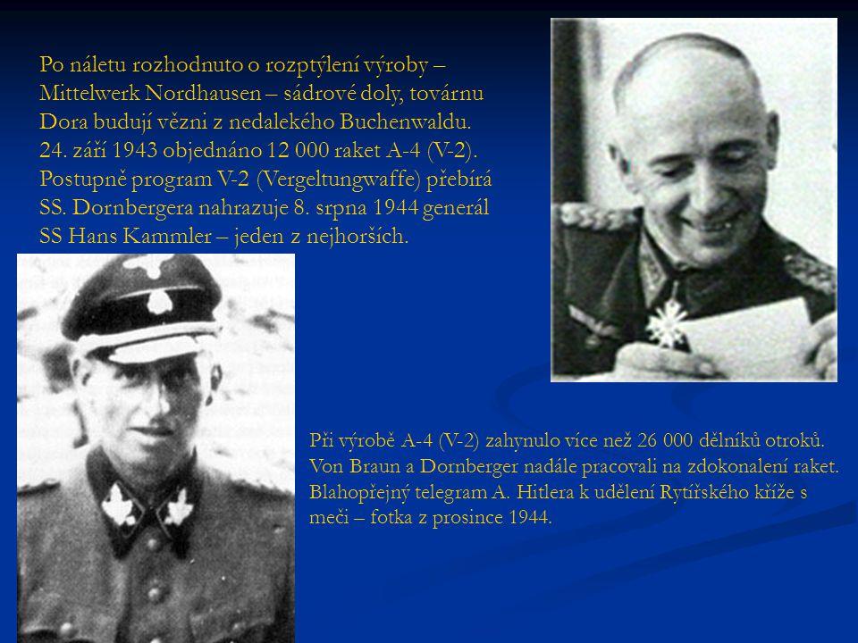 Po náletu rozhodnuto o rozptýlení výroby – Mittelwerk Nordhausen – sádrové doly, továrnu Dora budují vězni z nedalekého Buchenwaldu. 24. září 1943 objednáno 12 000 raket A-4 (V-2). Postupně program V-2 (Vergeltungwaffe) přebírá SS. Dornbergera nahrazuje 8. srpna 1944 generál SS Hans Kammler – jeden z nejhorších.