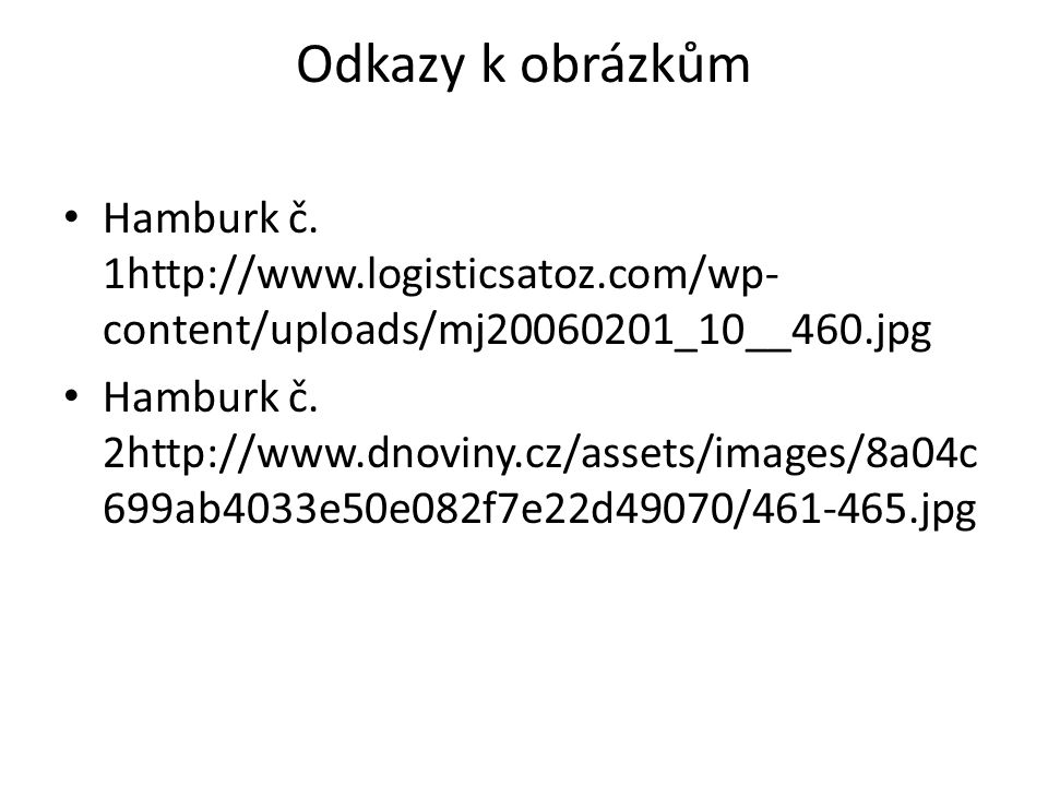 Odkazy k obrázkům Hamburk č. 1http://www.logisticsatoz.com/wp-content/uploads/mj20060201_10__460.jpg.