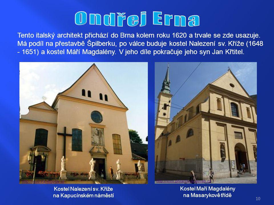 Ondřej Erna Tento italský architekt přichází do Brna kolem roku 1620 a trvale se zde usazuje.