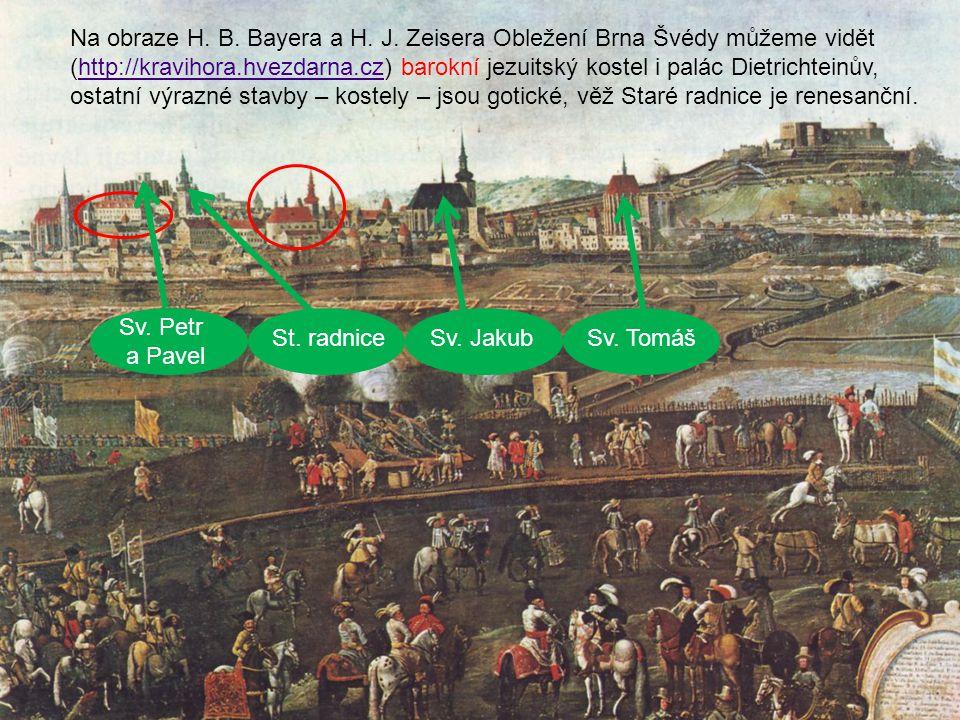 Na obraze H. B. Bayera a H. J. Zeisera Obležení Brna Švédy můžeme vidět (http://kravihora.hvezdarna.cz) barokní jezuitský kostel i palác Dietrichteinův,