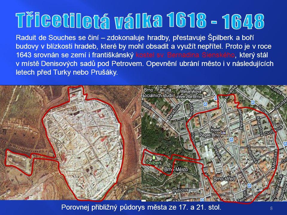 Třicetiletá válka 1618 - 1648 Raduit de Souches se činí – zdokonaluje hradby, přestavuje Špilberk a boří.