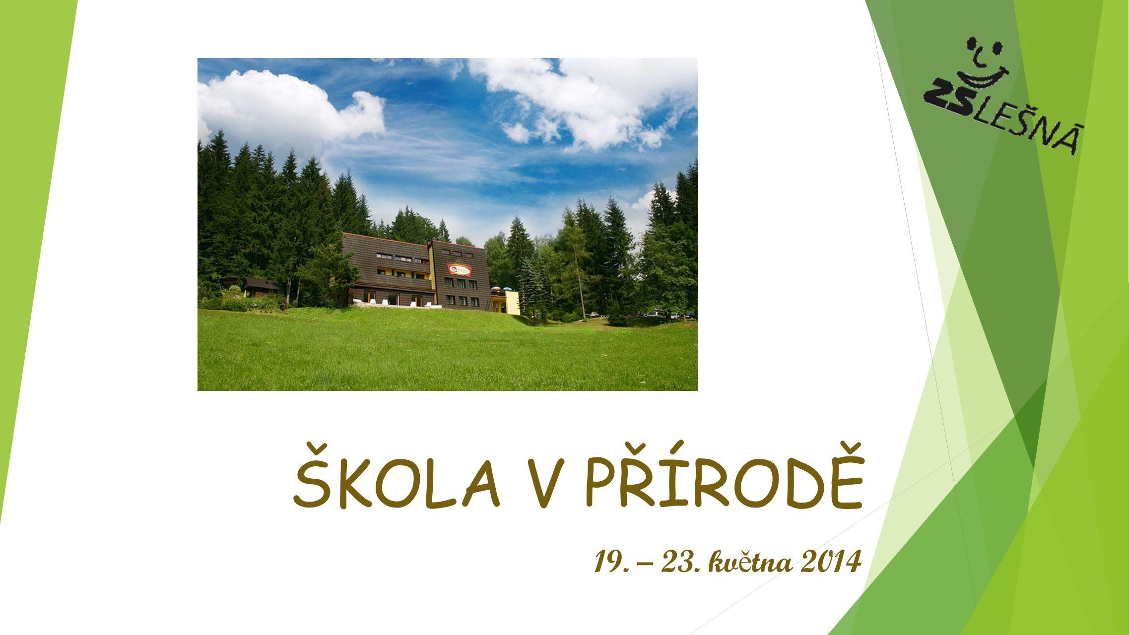 ŠKOLA V PŘÍRODĚ 19. – 23. května 2014