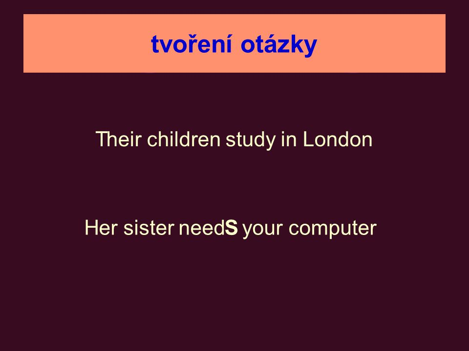 tvoření otázky T heir children study in London H