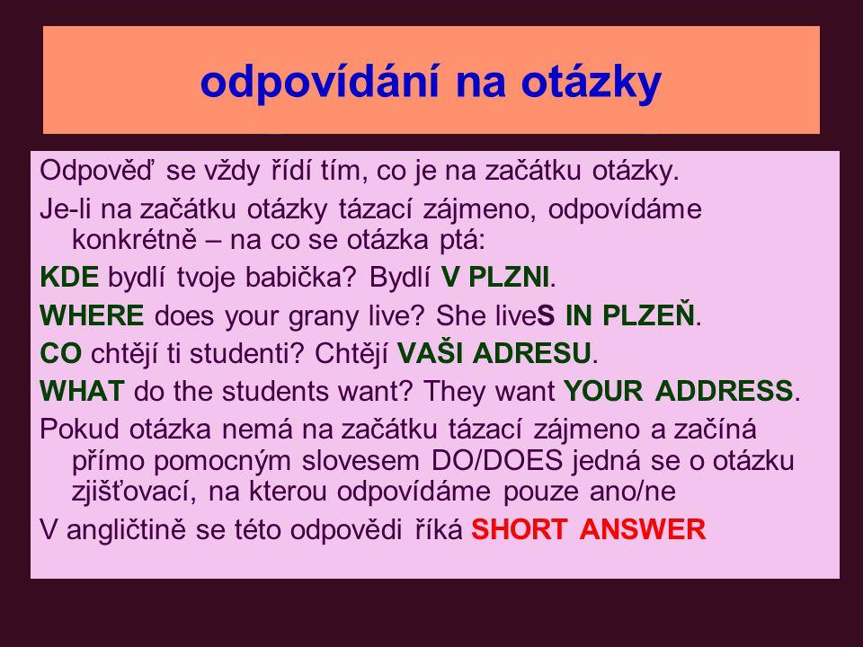 odpovídání na otázky Odpověď se vždy řídí tím, co je na začátku otázky.