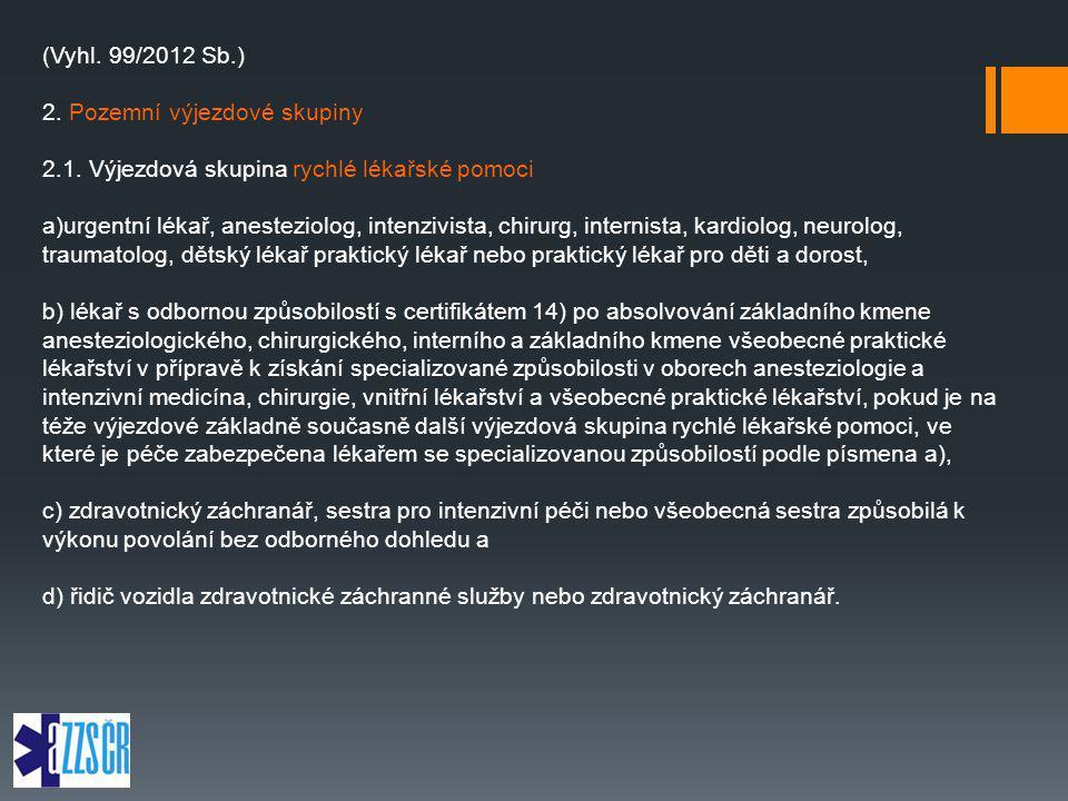 (Vyhl. 99/2012 Sb.) 2. Pozemní výjezdové skupiny. 2.1. Výjezdová skupina rychlé lékařské pomoci.