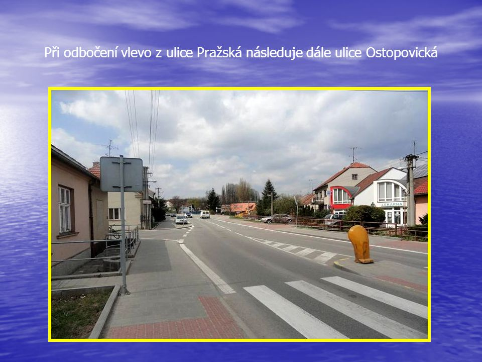 Při odbočení vlevo z ulice Pražská následuje dále ulice Ostopovická