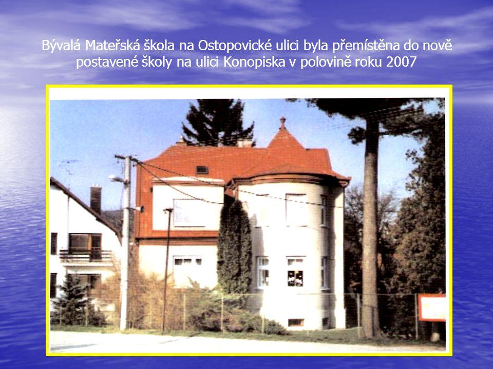 Bývalá Mateřská škola na Ostopovické ulici byla přemístěna do nově postavené školy na ulici Konopiska v polovině roku 2007