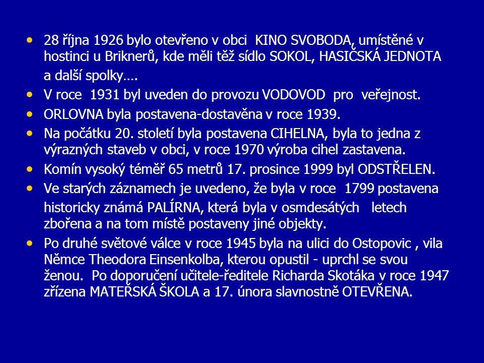 28 října 1926 bylo otevřeno v obci KINO SVOBODA, umístěné v hostinci u Briknerů, kde měli těž sídlo SOKOL, HASIČSKÁ JEDNOTA