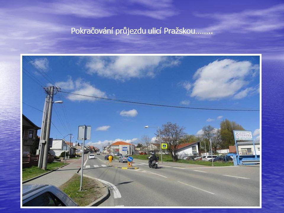 Pokračování průjezdu ulicí Pražskou……..