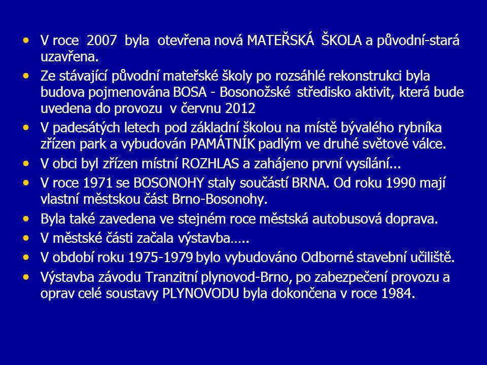 V roce 2007 byla otevřena nová MATEŘSKÁ ŠKOLA a původní-stará uzavřena.