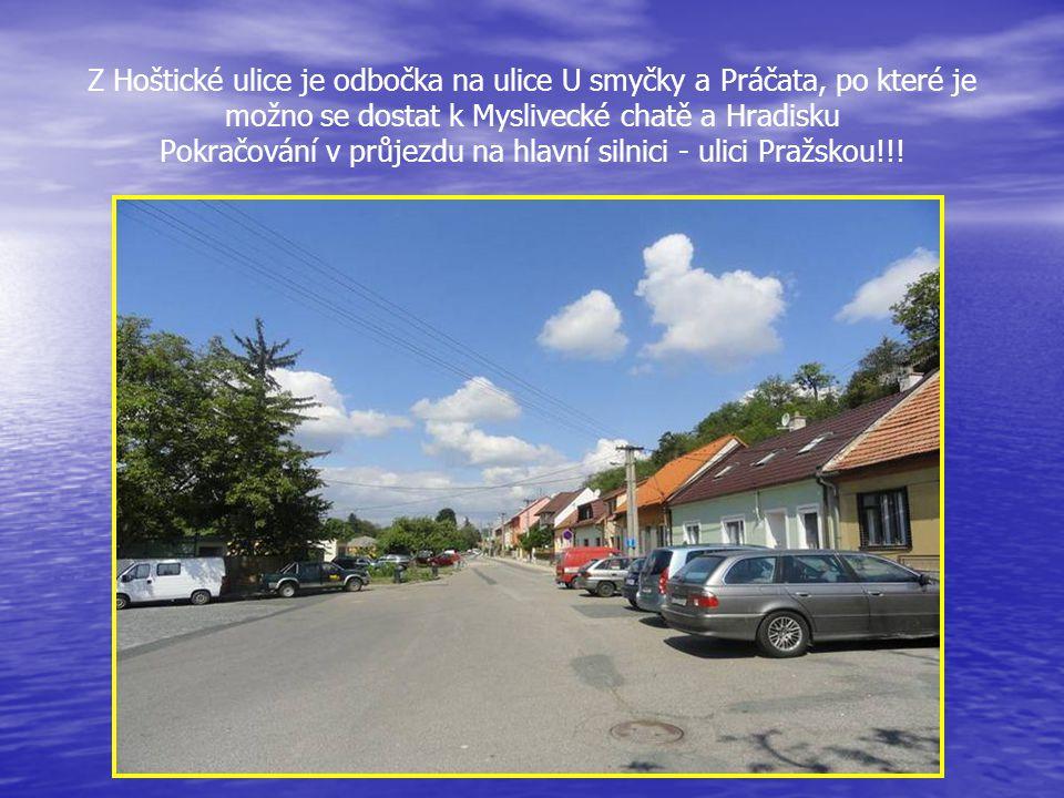 Z Hoštické ulice je odbočka na ulice U smyčky a Práčata, po které je možno se dostat k Myslivecké chatě a Hradisku Pokračování v průjezdu na hlavní silnici - ulici Pražskou!!!